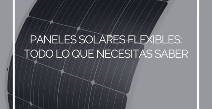 Flexible Solar Panels: Everything You Need to Know